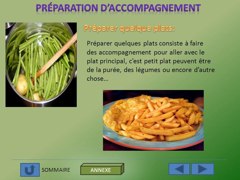 SOMMAIRE ANNEXE Préparer quelques plats consiste à faire des accompagnement pour aller avec le plat principal, cest petit plat peuvent être de la puré