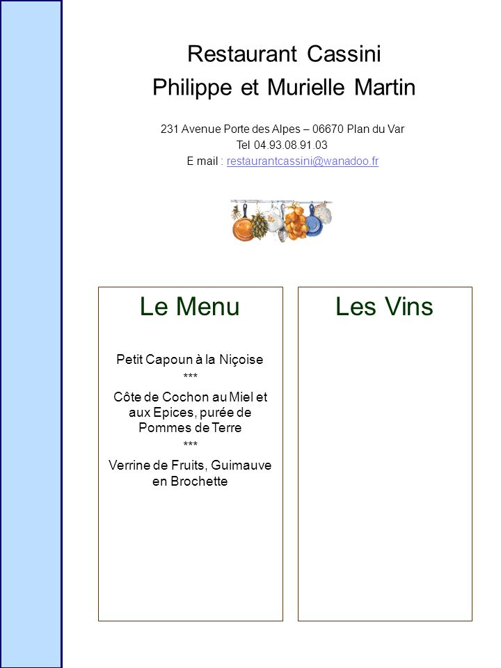 Restaurant Cassini Philippe et Murielle Martin 231 Avenue Porte des Alpes – 06670 Plan du Var Tel 04.93.08.91.03 E mail : restaurantcassini@wanadoo.fr
