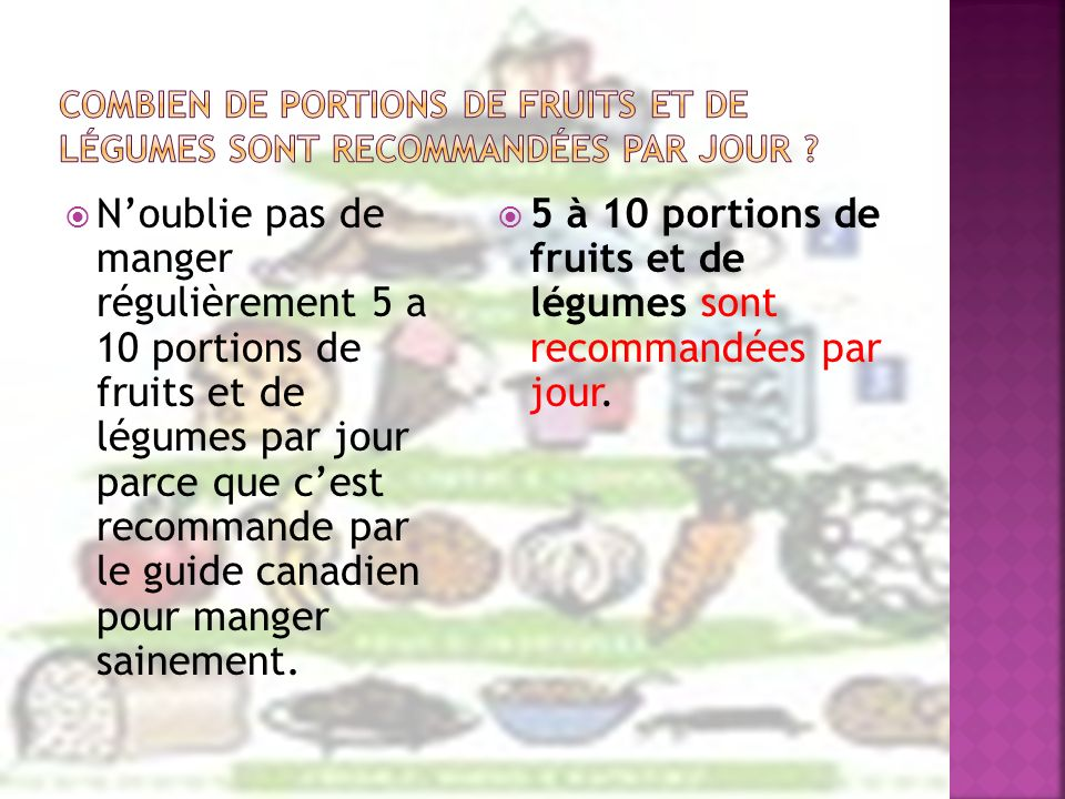 Noublie pas de manger régulièrement 5 a 10 portions de fruits et de légumes par jour parce que cest recommande par le guide canadien pour manger saine