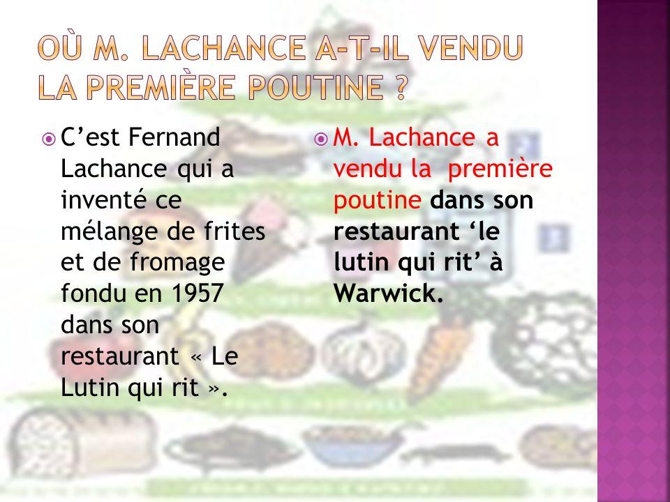 Cest Fernand Lachance qui a inventé ce mélange de frites et de fromage fondu en 1957 dans son restaurant « Le Lutin qui rit ». M. Lachance a vendu la