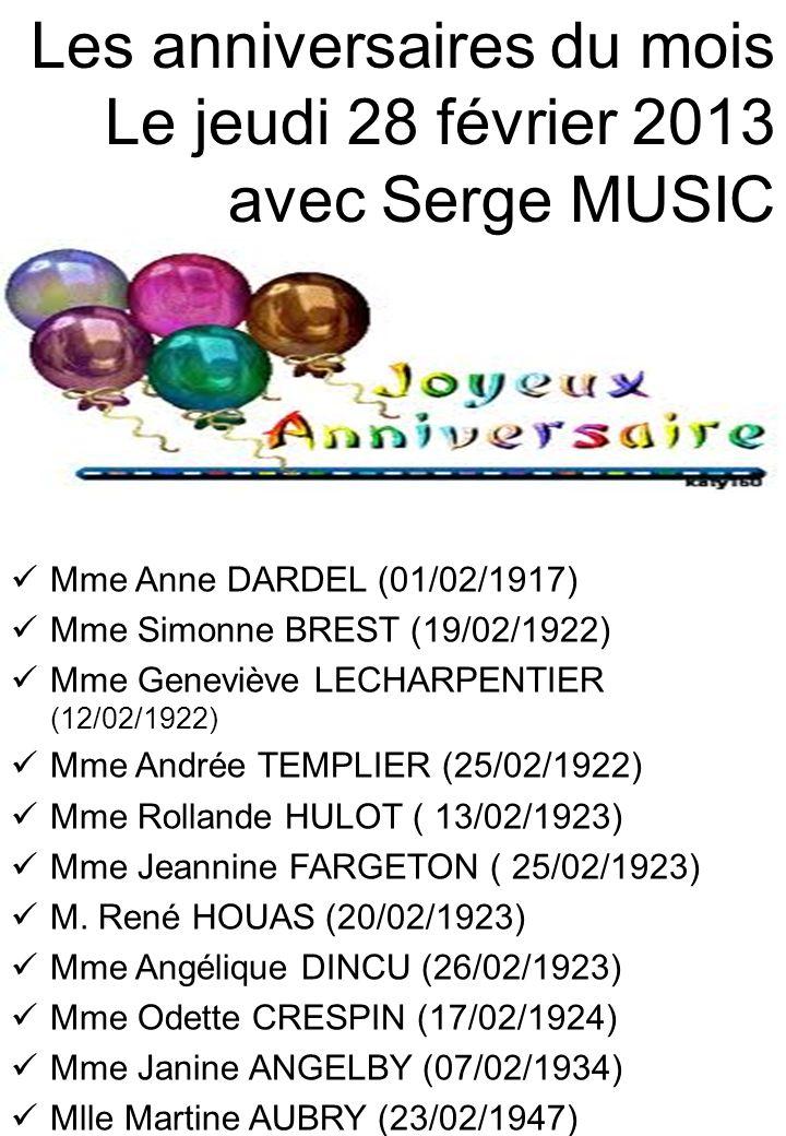 Les anniversaires du mois Le jeudi 28 février 2013 avec Serge MUSIC Mme Anne DARDEL (01/02/1917) Mme Simonne BREST (19/02/1922) Mme Geneviève LECHARPE