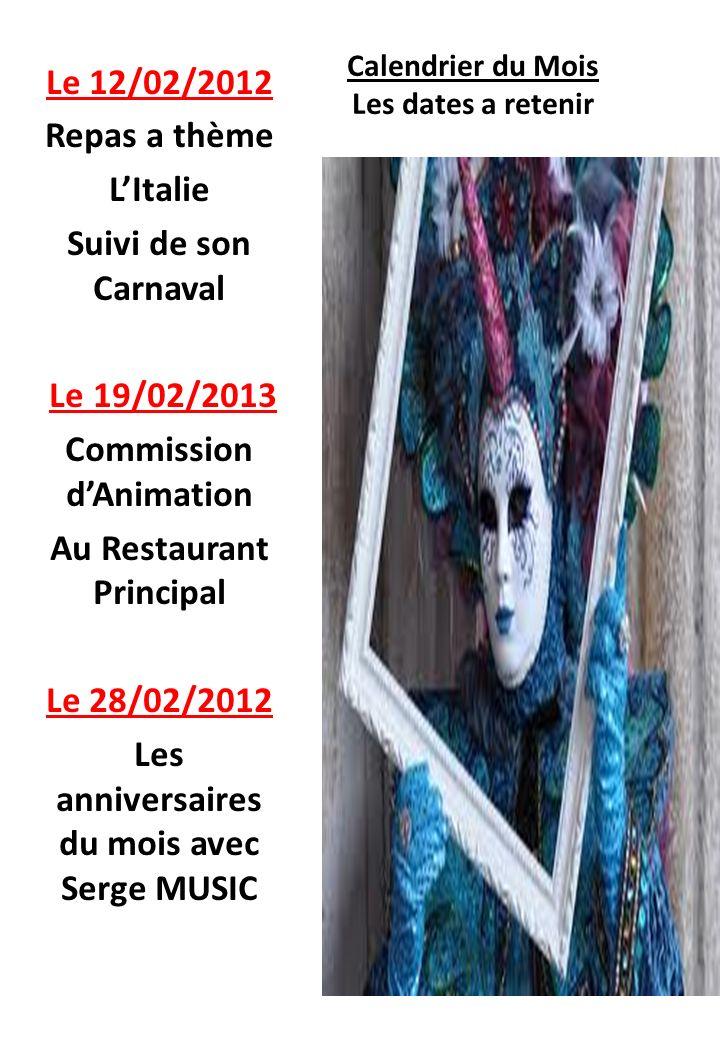 Calendrier du Mois Les dates a retenir Le 12/02/2012 Repas a thème LItalie Suivi de son Carnaval Le 19/02/2013 Commission dAnimation Au Restaurant Pri
