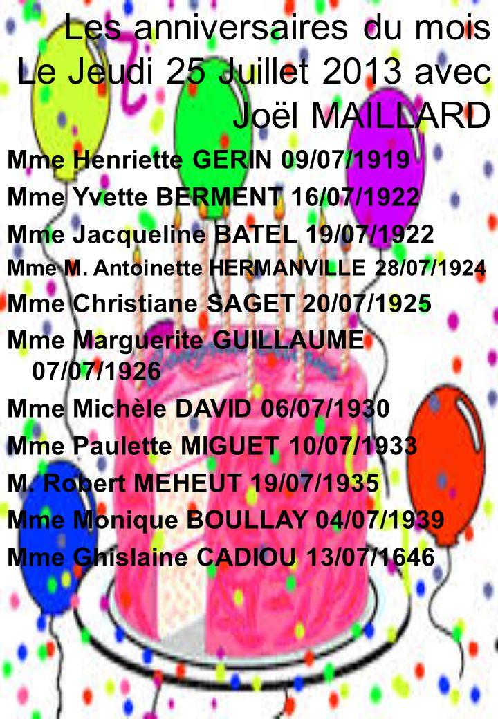 Les anniversaires du mois Le Jeudi 25 Juillet 2013 avec Joël MAILLARD Mme Henriette GERIN 09/07/1919 Mme Yvette BERMENT 16/07/1922 Mme Jacqueline BATE