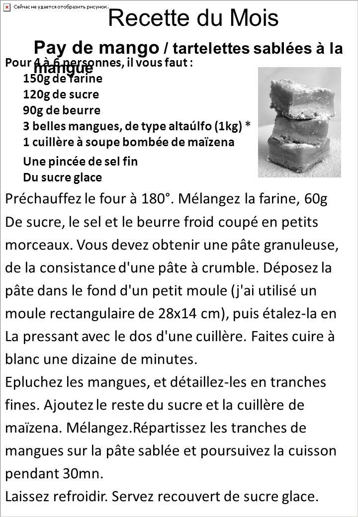 Pour 4 à 6 personnes, il vous faut : 150g de farine 120g de sucre 90g de beurre 3 belles mangues, de type altaúlfo (1kg) * 1 cuillère à soupe bombée d