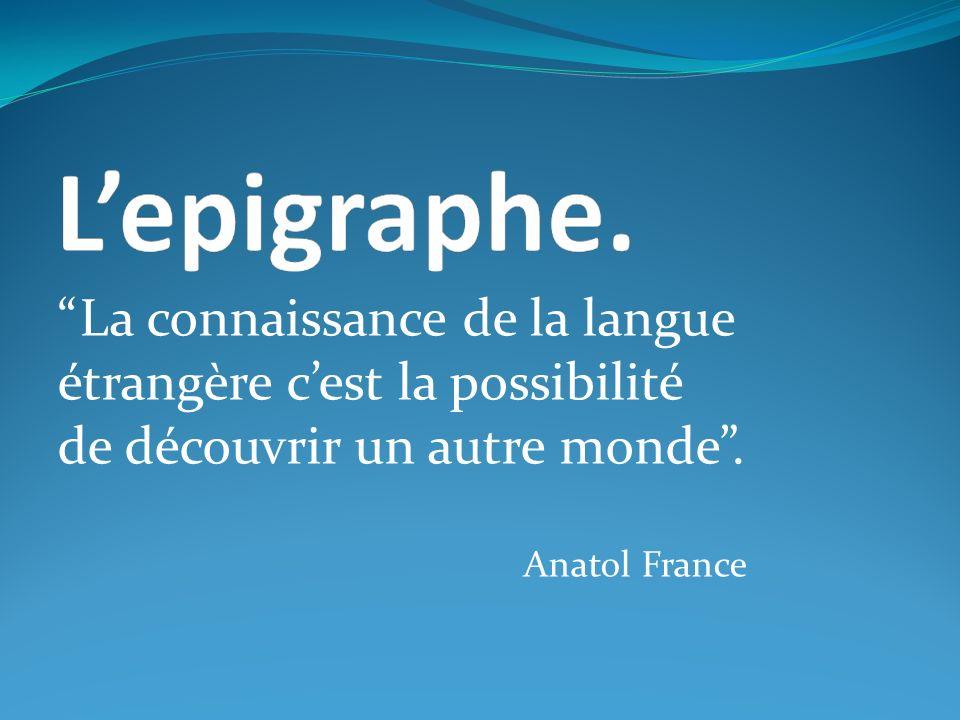 La connaissance de la langue étrangѐre cest la possibilité de découvrir un autre monde.