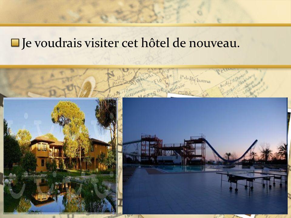 Je voudrais visiter cet hôtel de nouveau.