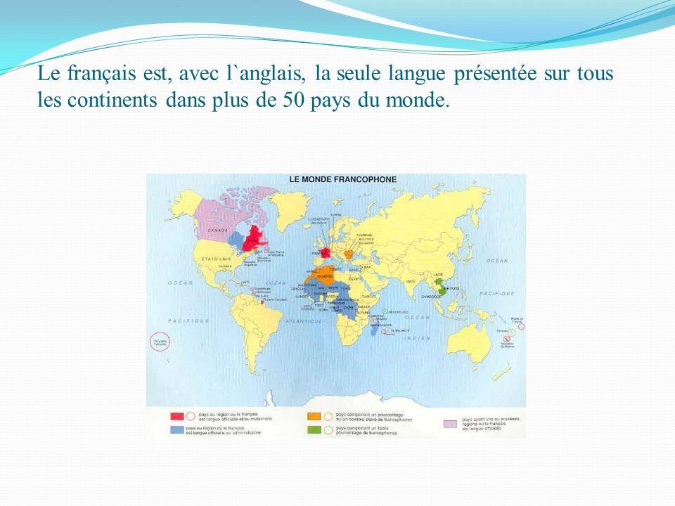 Le français est, avec l`anglais, la seule langue présentée sur tous les continents dans plus de 50 pays du monde.