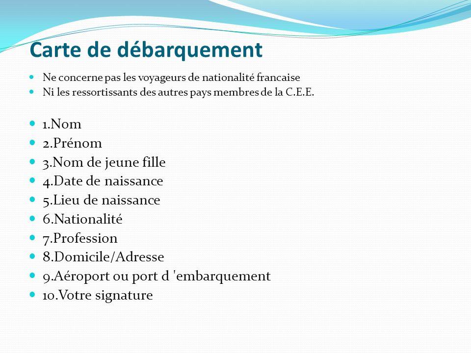 Carte de débarquement Ne concerne pas les voyageurs de nationalité francaise Ni les ressortissants des autres pays membres de la C.E.E.