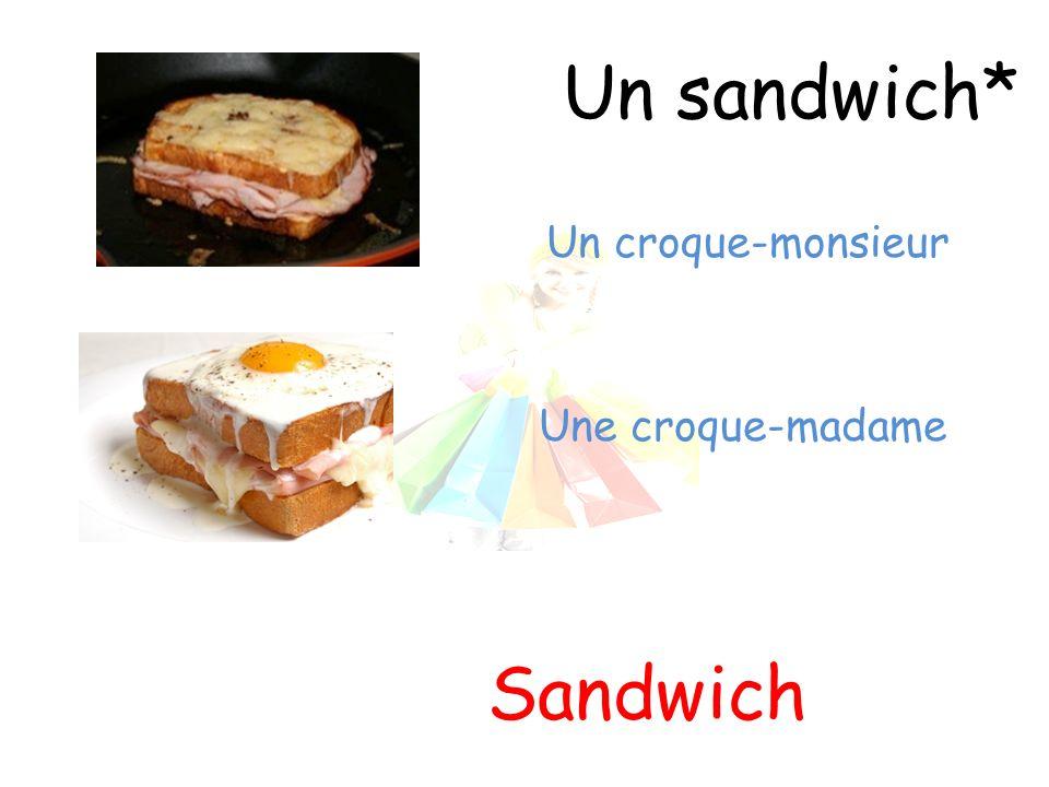 Un sandwich* Sandwich Un croque-monsieur Une croque-madame