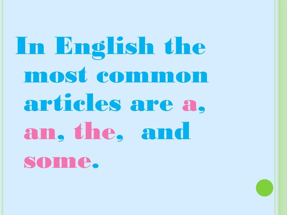 In French the most common articles are un, une, le, la, les, du, de la, l,and des.