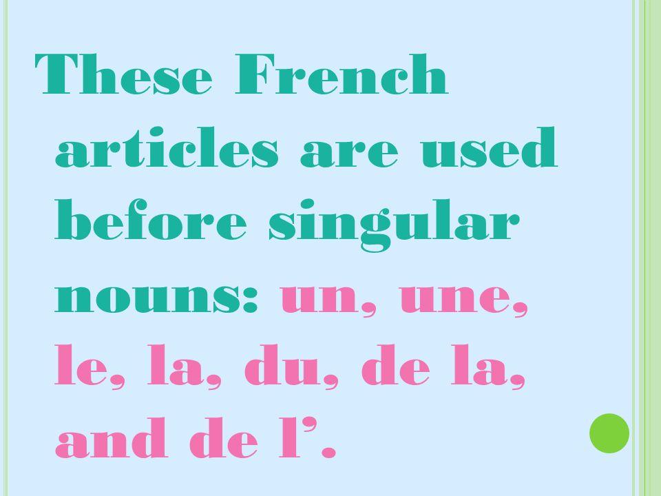 These French articles are used before singular nouns: un, une, le, la, du, de la, and de l.