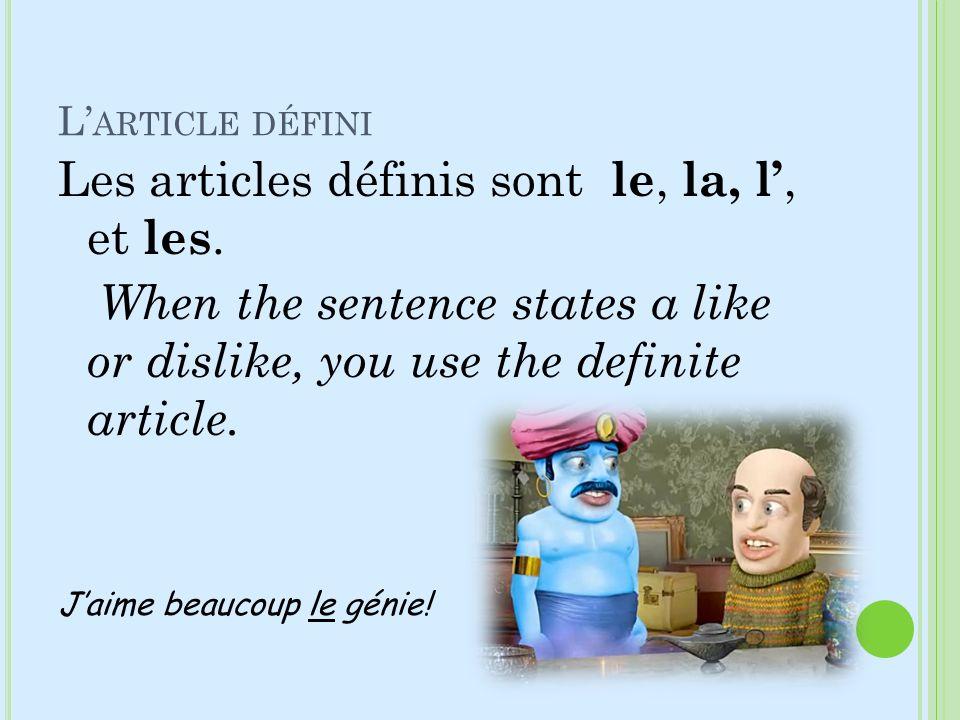 L ARTICLE DÉFINI Les articles définis sont le, la, l, et les. When the sentence states a like or dislike, you use the definite article. Jaime beaucoup