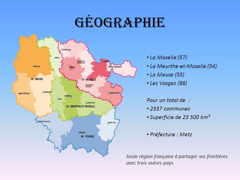 Géographie La Moselle (57) La Meurthe-et-Moselle (54) La Meuse (55) Les Vosges (88) Pour un total de : 2337 communes Superficie de 23 500 km² Préfectu