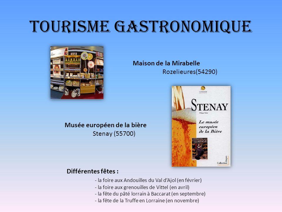 Tourisme Gastronomique Maison de la Mirabelle Rozelieures(54290) Musée européen de la bière Stenay (55700) Différentes fêtes : - la foire aux Andouill