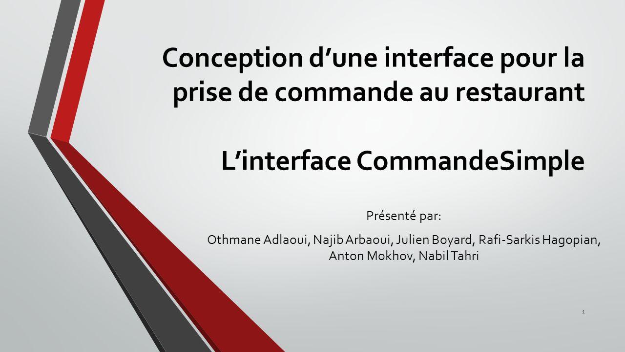 Conception dune interface pour la prise de commande au restaurant Linterface CommandeSimple Présenté par: Othmane Adlaoui, Najib Arbaoui, Julien Boyar
