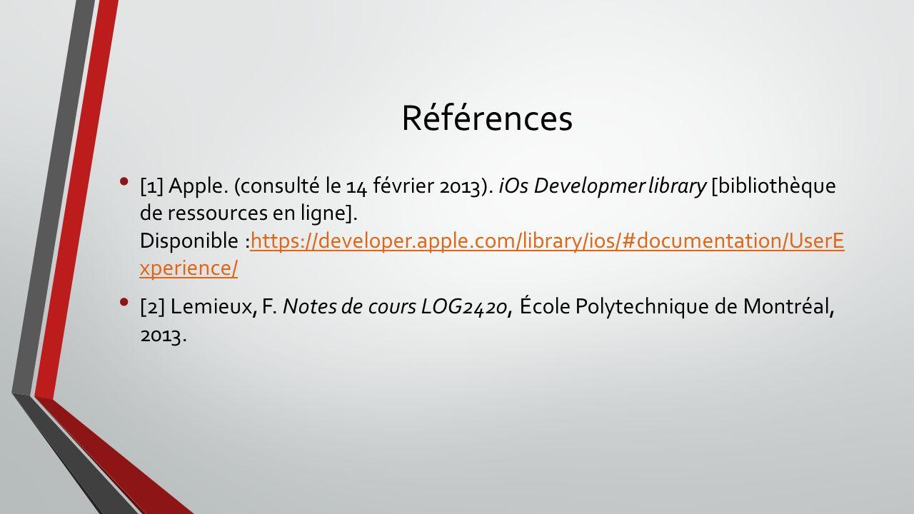 Références [1] Apple. (consulté le 14 février 2013). iOs Developmer library [bibliothèque de ressources en ligne]. Disponible :https://developer.apple