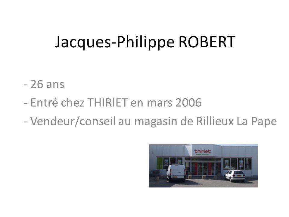 Jacques-Philippe ROBERT - 26 ans - Entré chez THIRIET en mars 2006 - Vendeur/conseil au magasin de Rillieux La Pape