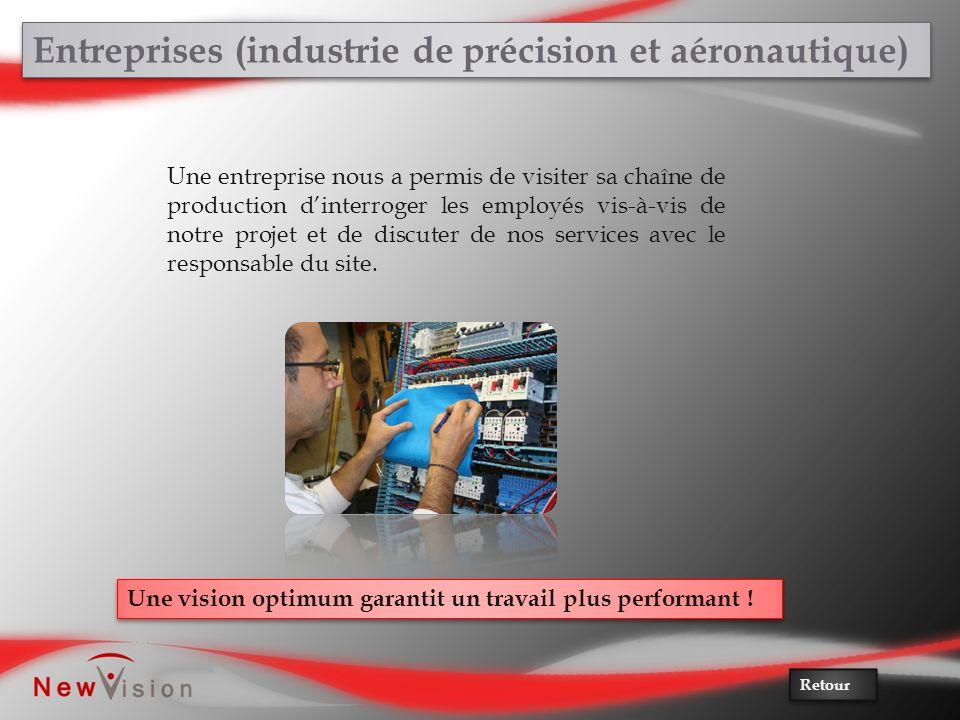 Entreprises (industrie de précision et aéronautique) Une vision optimum garantit un travail plus performant ! Une entreprise nous a permis de visiter