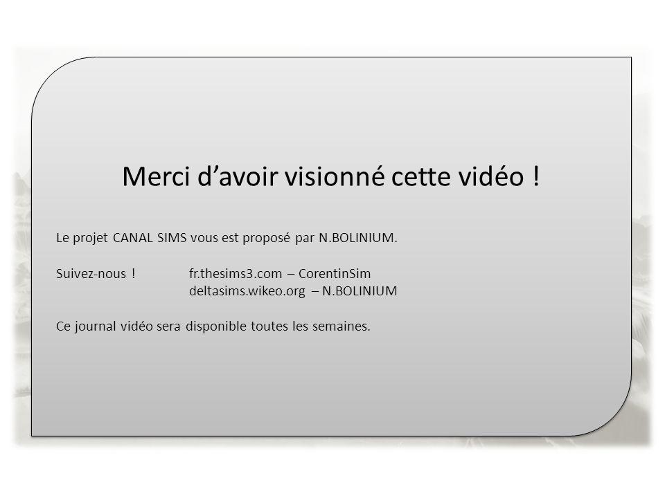 Merci davoir visionné cette vidéo ! Le projet CANAL SIMS vous est proposé par N.BOLINIUM. Suivez-nous !fr.thesims3.com – CorentinSim deltasims.wikeo.o