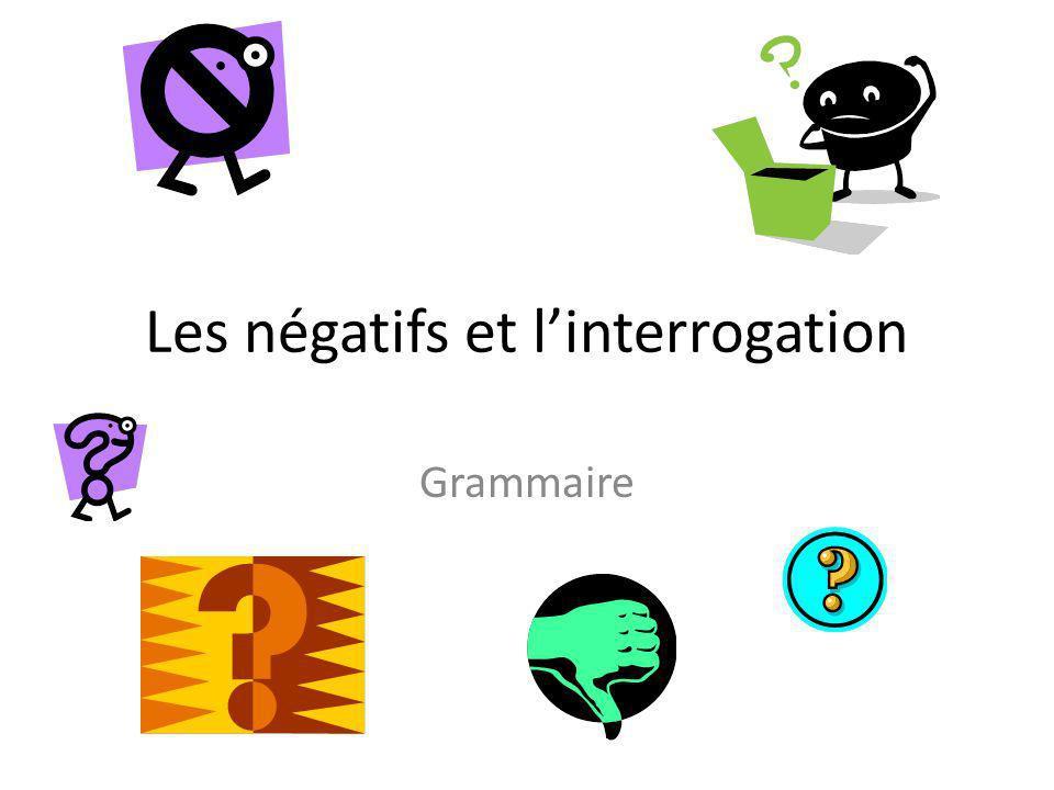 Les négatifs et linterrogation Grammaire