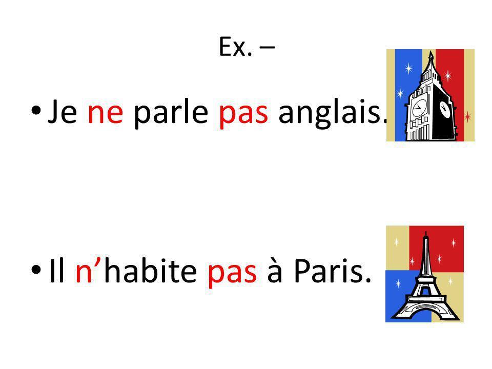 The sandwich formula… Subject + ne + verb + pas + rest of sentence n Before a vowel