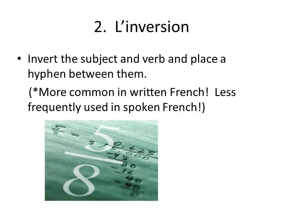 2.Linversion Invert the subject and verb and place a hyphen between them.