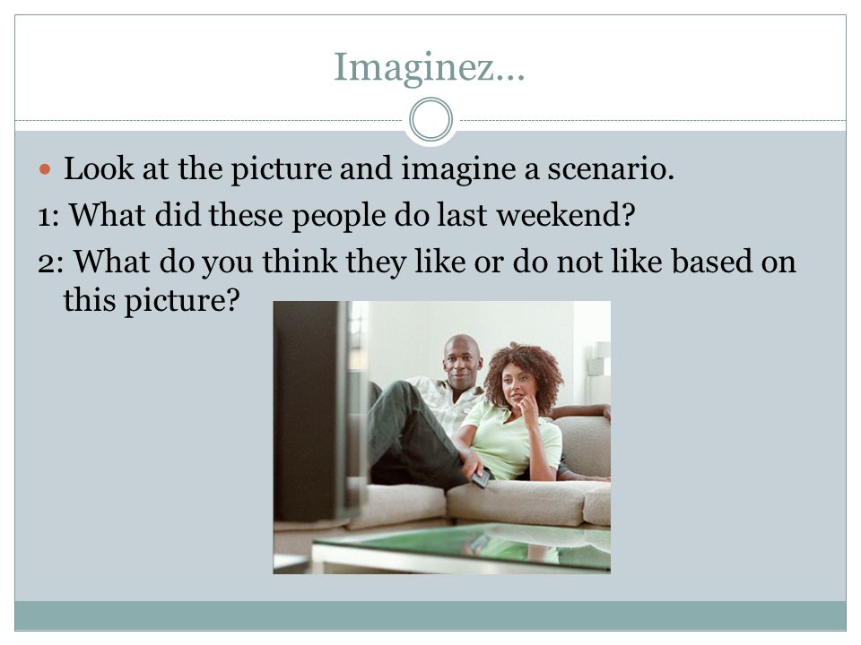 Imaginez… Look at the picture and imagine a scenario.