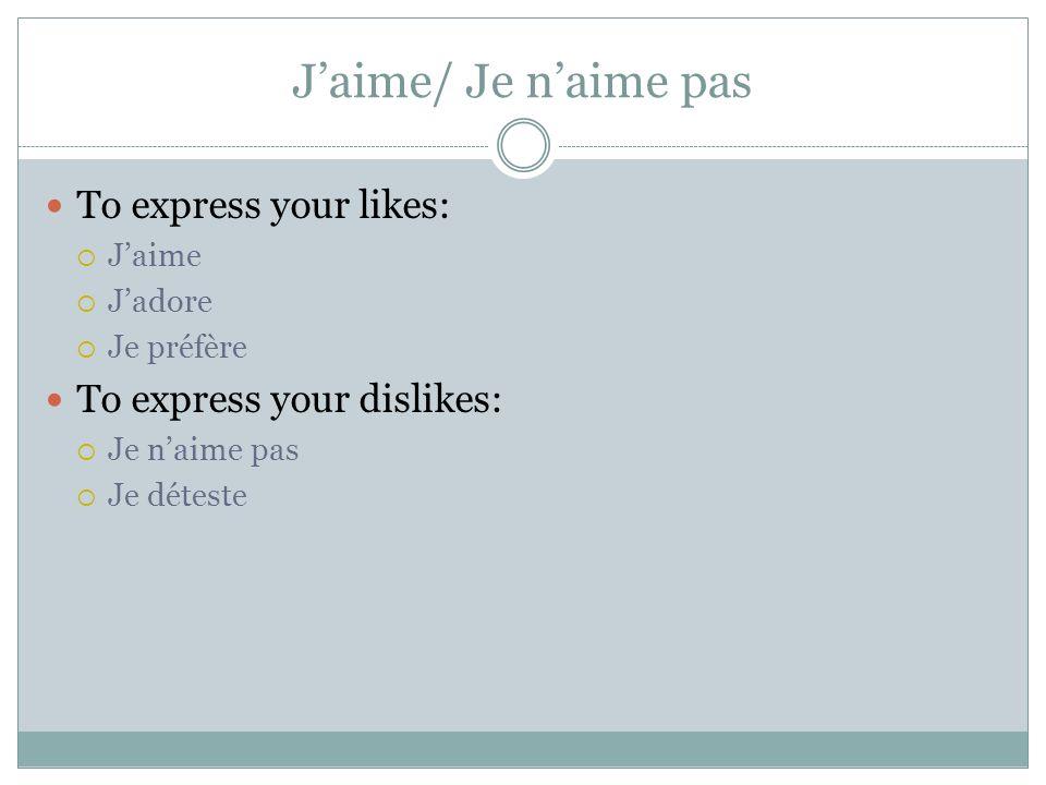 Jaime/ Je naime pas To express your likes: Jaime Jadore Je préfère To express your dislikes: Je naime pas Je déteste