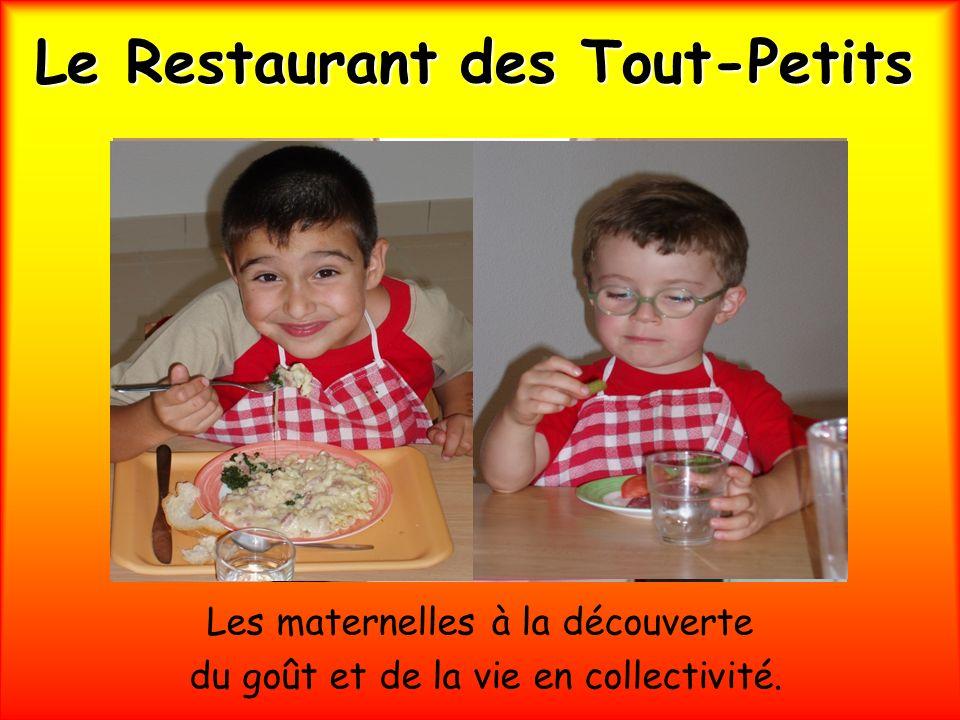 Le Restaurant des Tout-Petits Les maternelles à la découverte du goût et de la vie en collectivité.