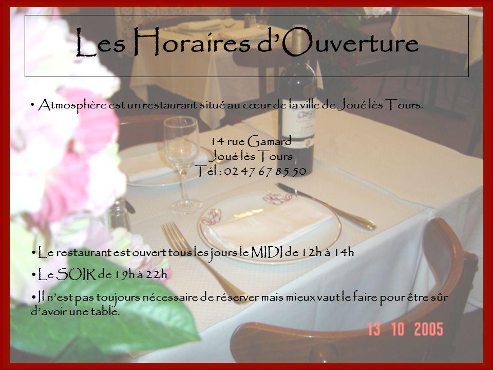 Les Horaires dOuverture Atmosphère est un restaurant situé au cœur de la ville de Joué lès Tours. 14 rue Gamard Joué lès Tours Tél : 02 47 67 85 50 Le