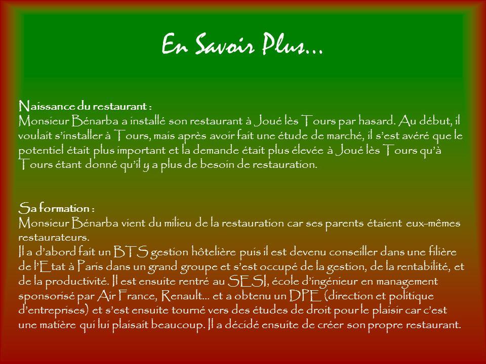 Naissance du restaurant : Monsieur Bénarba a installé son restaurant à Joué lès Tours par hasard. Au début, il voulait sinstaller à Tours, mais après