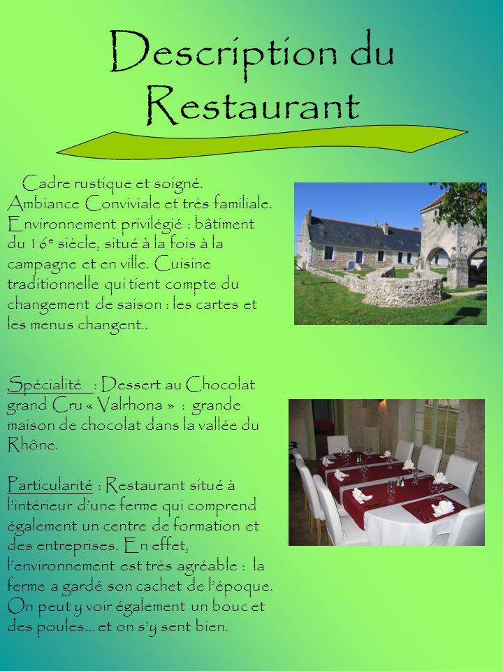 Description du Restaurant Cadre rustique et soigné. Ambiance Conviviale et très familiale. Environnement privilégié : bâtiment du 16 e siècle, situé à