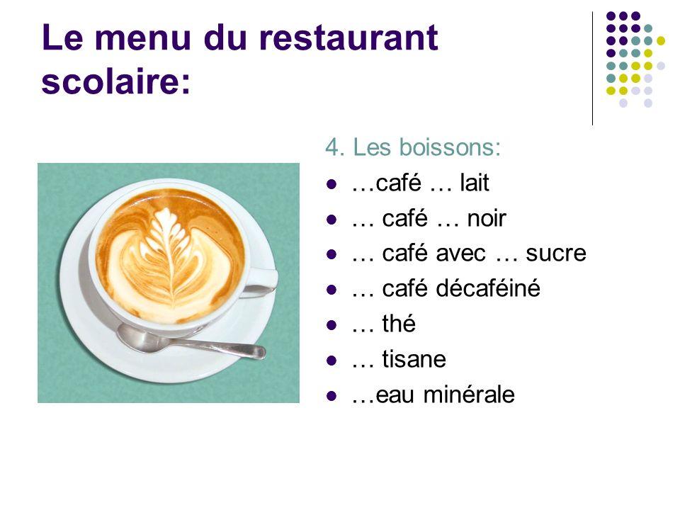 Le menu du restaurant scolaire: 4. Les boissons: …café … lait … café … noir … café avec … sucre … café décaféiné … thé … tisane …eau minérale
