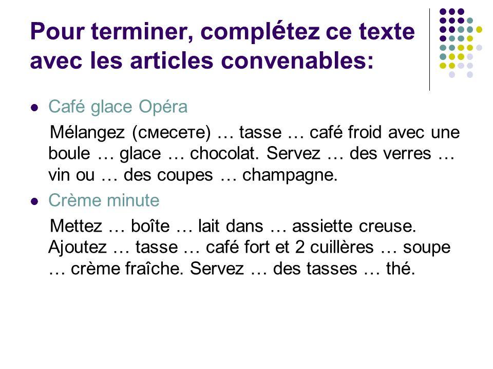 Pour terminer, compl é tez ce texte avec les articles convenables: Café glace Opéra Mélangez (смесете) … tasse … café froid avec une boule … glace … c