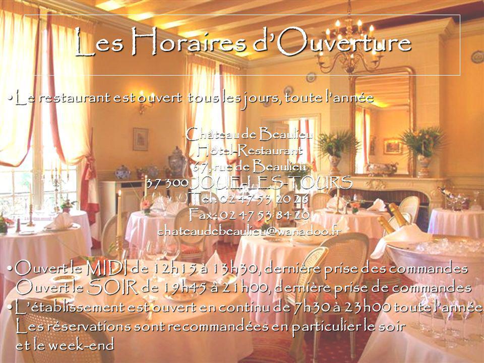 Les Horaires dOuverture Le restaurant est ouvert tous les jours, toute lannéeLe restaurant est ouvert tous les jours, toute lannée Château de Beaulieu