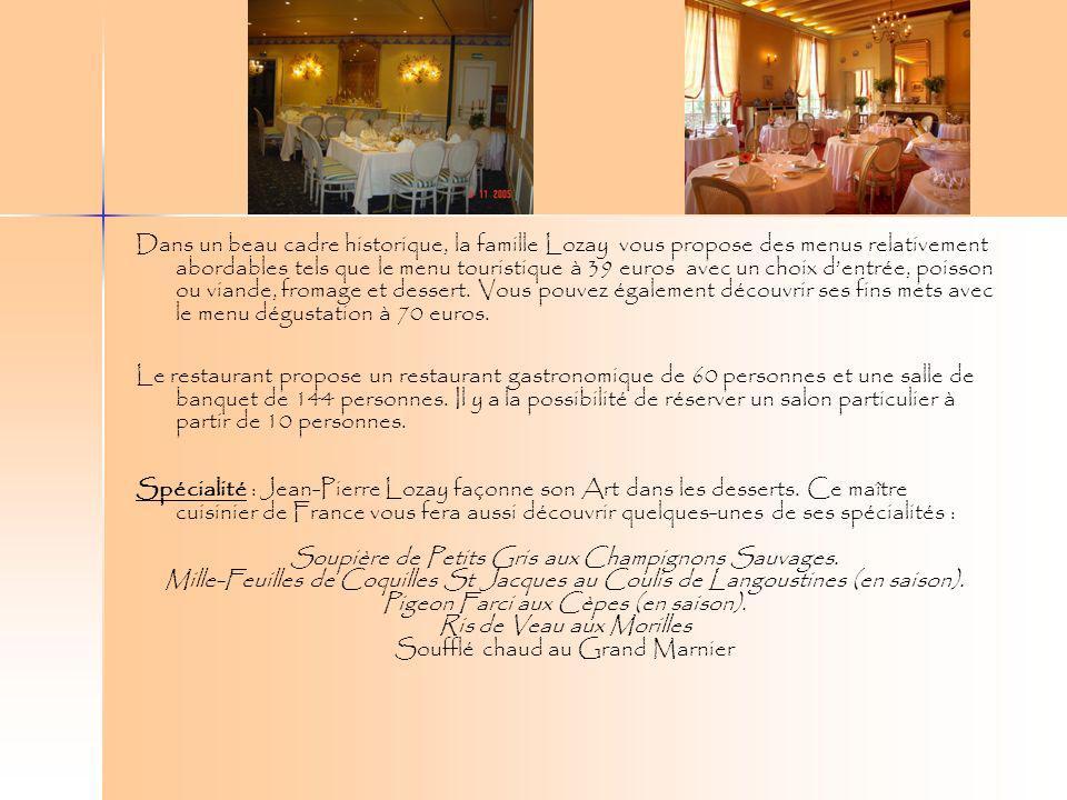 Dans un beau cadre historique, la famille Lozay vous propose des menus relativement abordables tels que le menu touristique à 39 euros avec un choix d