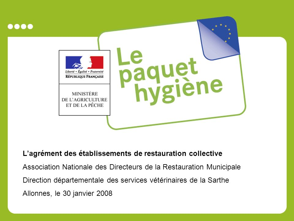 Lagrément des établissements de restauration collective Association Nationale des Directeurs de la Restauration Municipale Direction départementale des services vétérinaires de la Sarthe Allonnes, le 30 janvier 2008