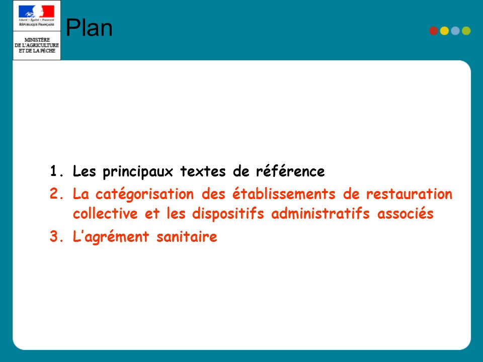 Plan 1.Les principaux textes de référence 2.La catégorisation des établissements de restauration collective et les dispositifs administratifs associés 3.Lagrément sanitaire