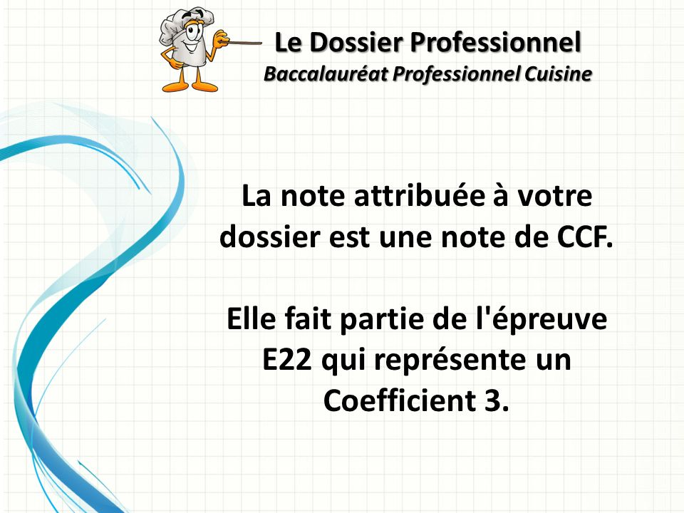 La note attribuée à votre dossier est une note de CCF. Elle fait partie de l'épreuve E22 qui représente un Coefficient 3.