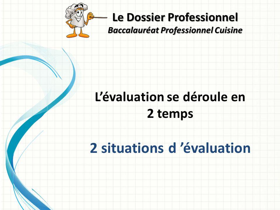 Le Dossier Professionnel Baccalauréat Professionnel Cuisine Lévaluation se déroule en 2 temps 2 situations d évaluation