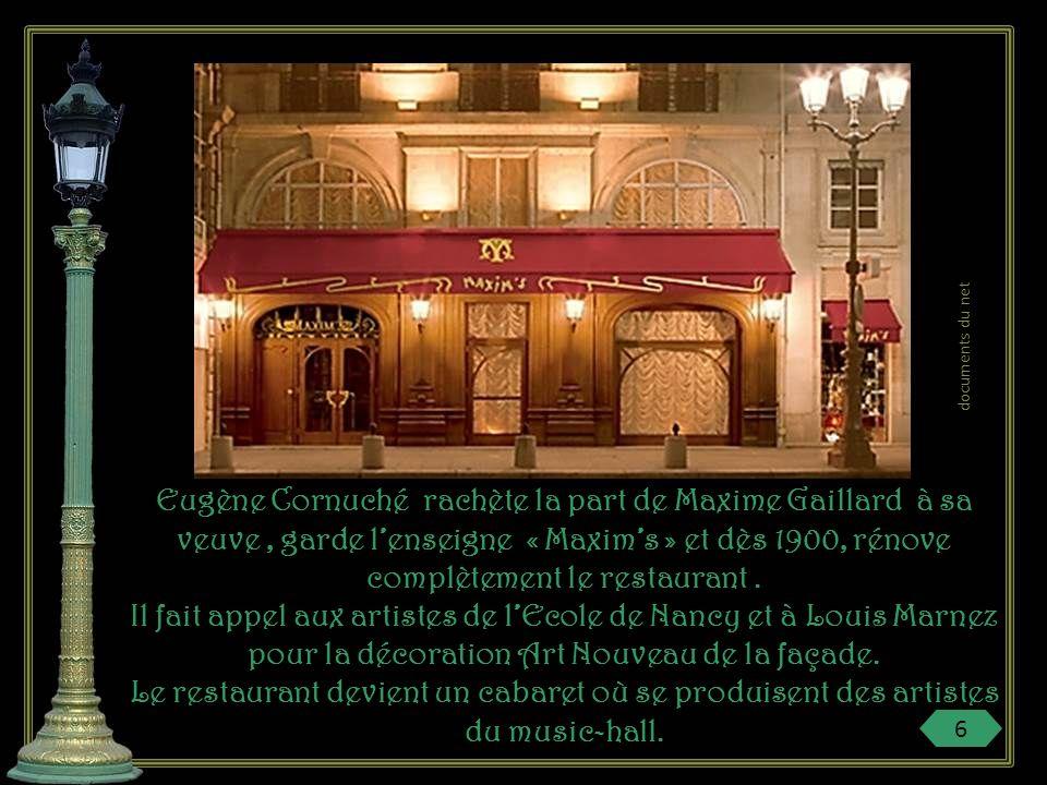 Eugène Cornuché rachète la part de Maxime Gaillard à sa veuve, garde lenseigne « Maxims » et dès 1900, rénove complètement le restaurant.