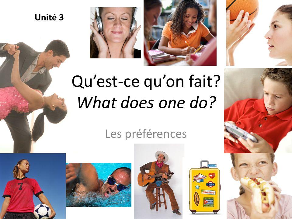 Les préférences Unité 3 Quest-ce quon fait? What does one do?