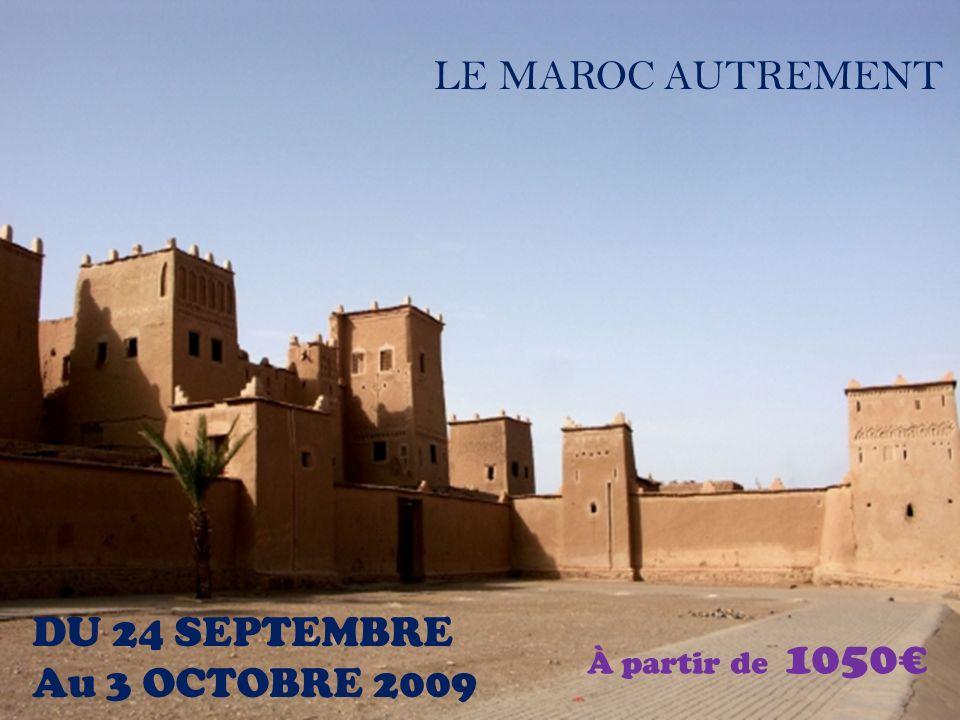 LE MAROC AUTREMENT DU 24 SEPTEMBRE Au 3 OCTOBRE 2009 À partir de 1050