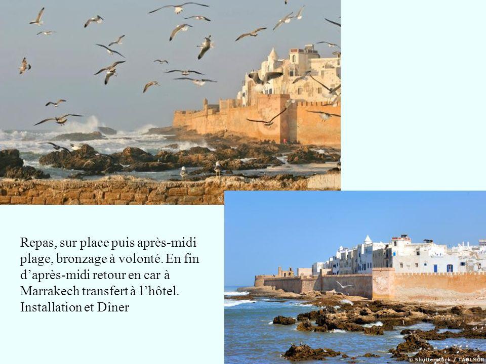 Repas, sur place puis après-midi plage, bronzage à volonté. En fin daprès-midi retour en car à Marrakech transfert à lhôtel. Installation et Dîner