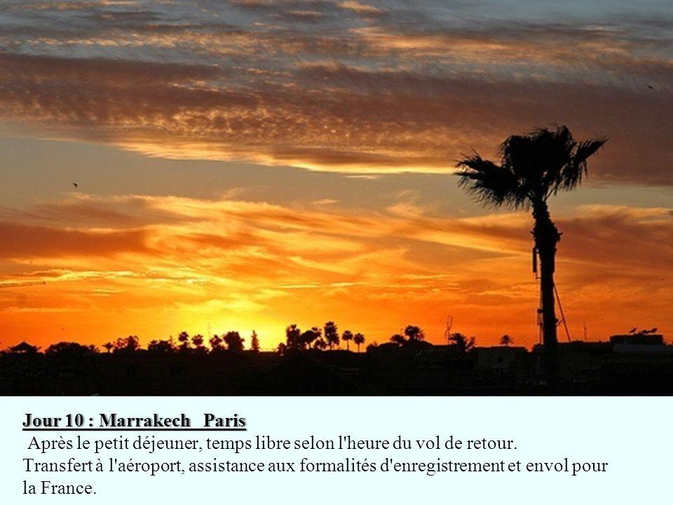 Jour 10 : Marrakech ParisJour 10 : Marrakech Paris Après le petit déjeuner, temps libre selon l'heure du vol de retour. Transfert à l'aéroport, assist