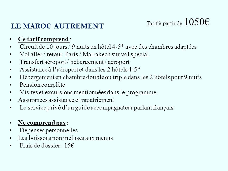 LE MAROC AUTREMENT Ce tarif comprend : Circuit de 10 jours / 9 nuits en hôtel 4-5* avec des chambres adaptées Vol aller / retour Paris / Marrakech sur