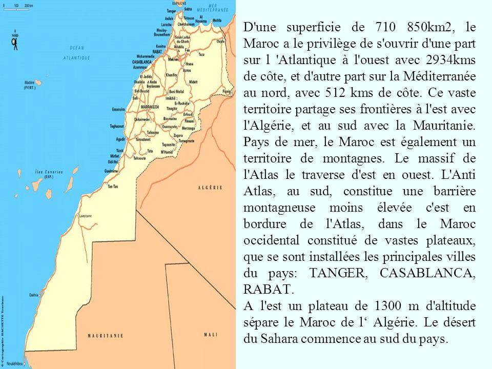 D'une superficie de 710 850km2, le Maroc a le privilège de s'ouvrir d'une part sur l 'Atlantique à l'ouest avec 2934kms de côte, et d'autre part sur l