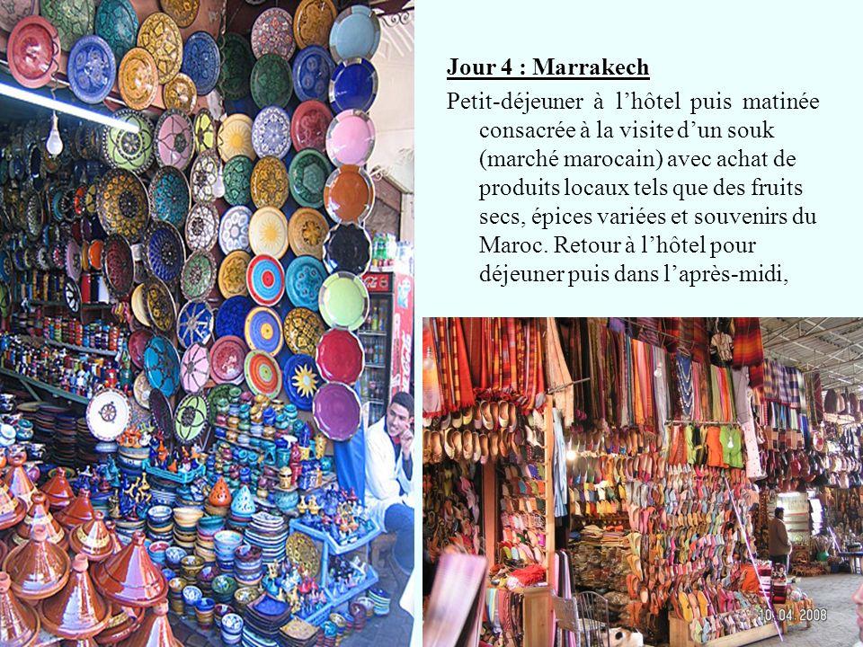 Jour 4 : Marrakech Petit-déjeuner à lhôtel puis matinée consacrée à la visite dun souk (marché marocain) avec achat de produits locaux tels que des fr
