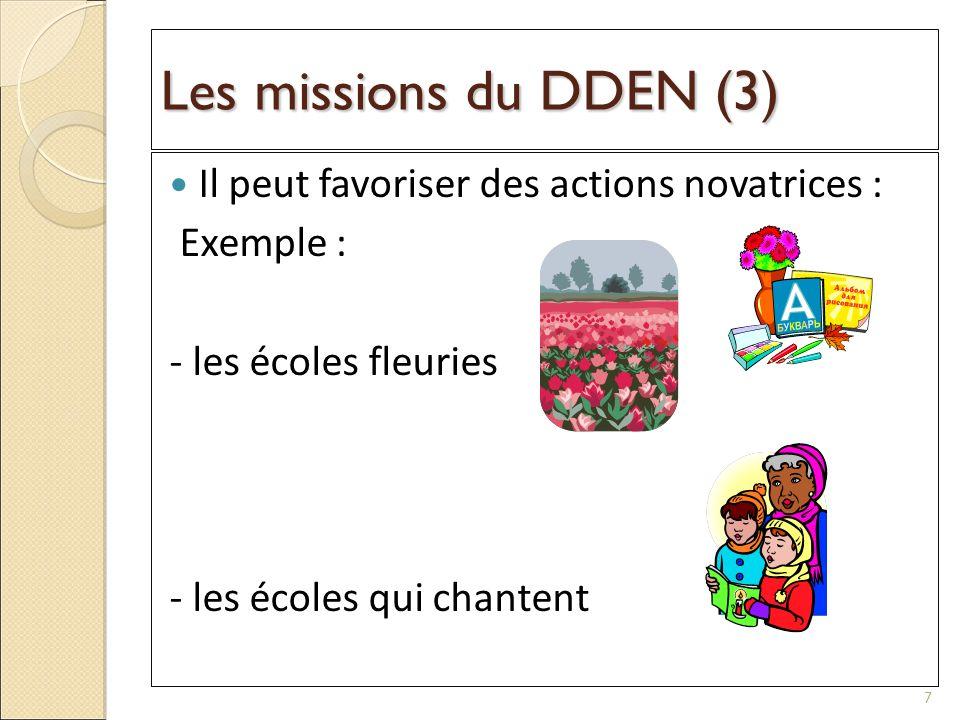 Les missions du DDEN (3) Il peut favoriser des actions novatrices : Exemple : - les écoles fleuries - les écoles qui chantent 7