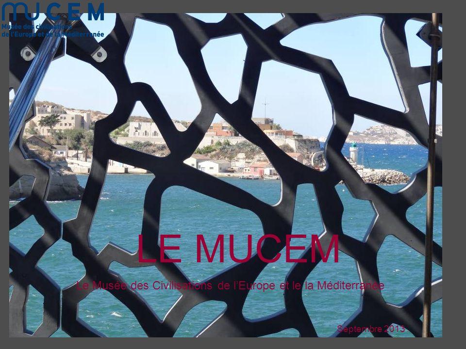 LE MUCEM Le Musée des Civilisations de lEurope et le la Méditerranée Septembre 2013